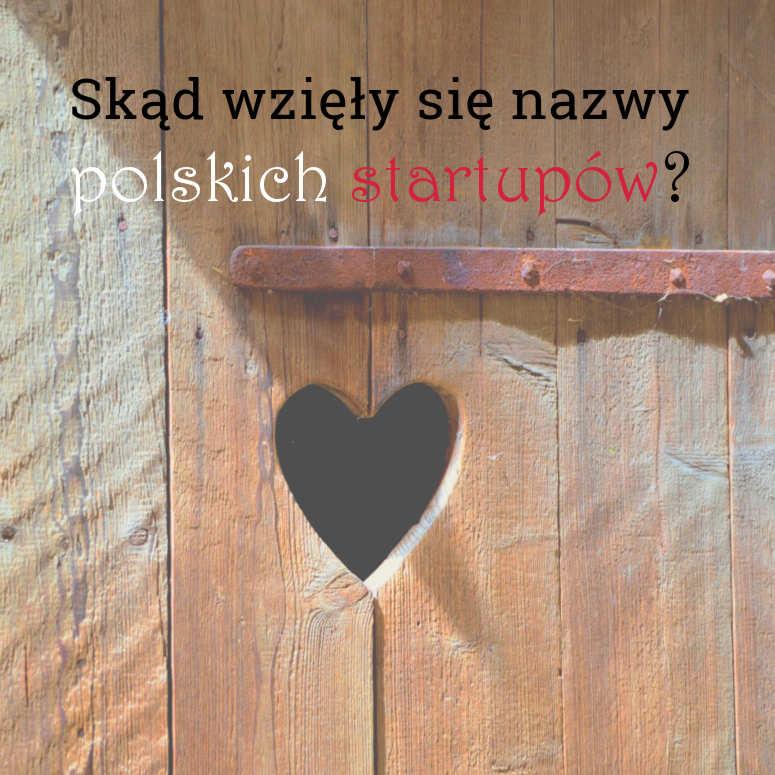 Inspiracje w kreowaniu nazw. Przykłady z życia wzięte, czyli skąd wzięły się nazwy polskich startupów.