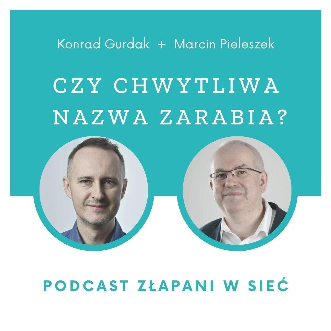 """Czy chwytliwa nazwa zarabia? Rozmowa o namingu w podcaście """"Złapani w sieć"""", Konrad Gurdak, Marcin Pieleszek, Domeny.tv"""
